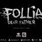 'Follia: Dear Father...